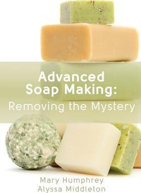 Advanced Soap Making : Removing the Mystery